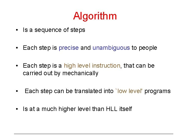 Algorithm • Is a sequence of steps • Each step is precise and unambiguous