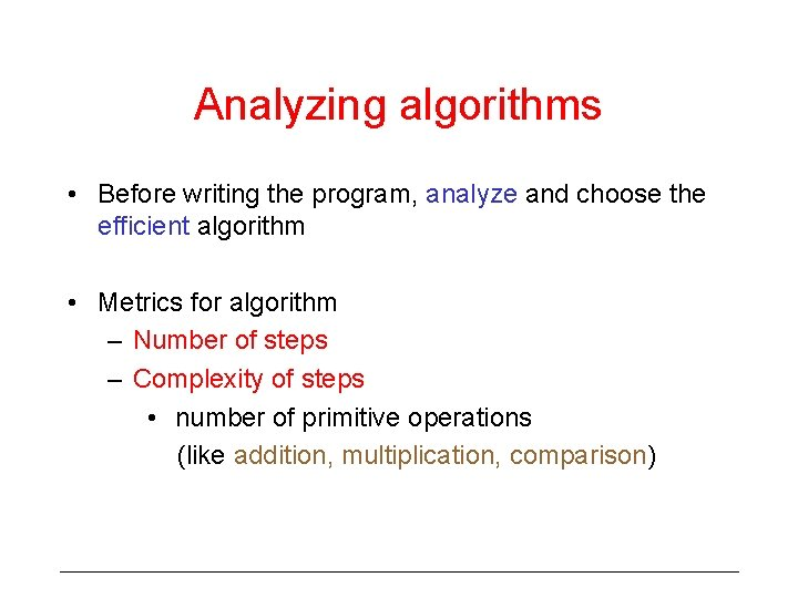 Analyzing algorithms • Before writing the program, analyze and choose the efficient algorithm •