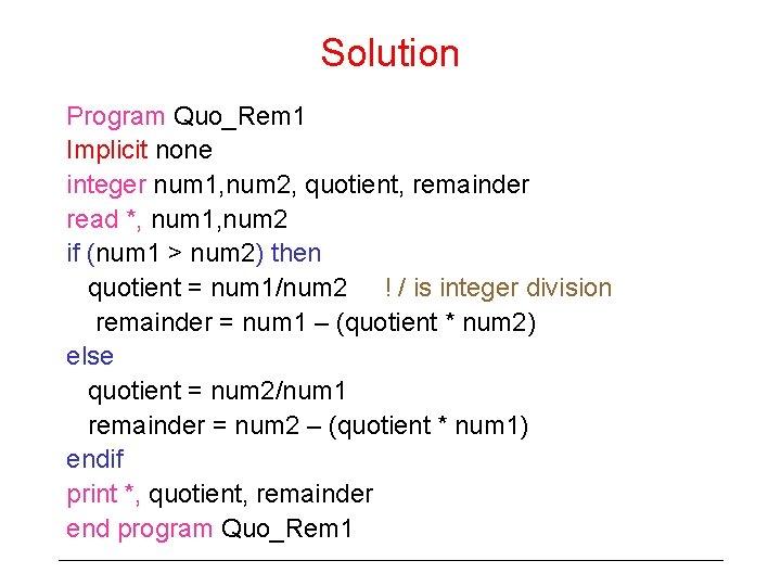 Solution Program Quo_Rem 1 Implicit none integer num 1, num 2, quotient, remainder read