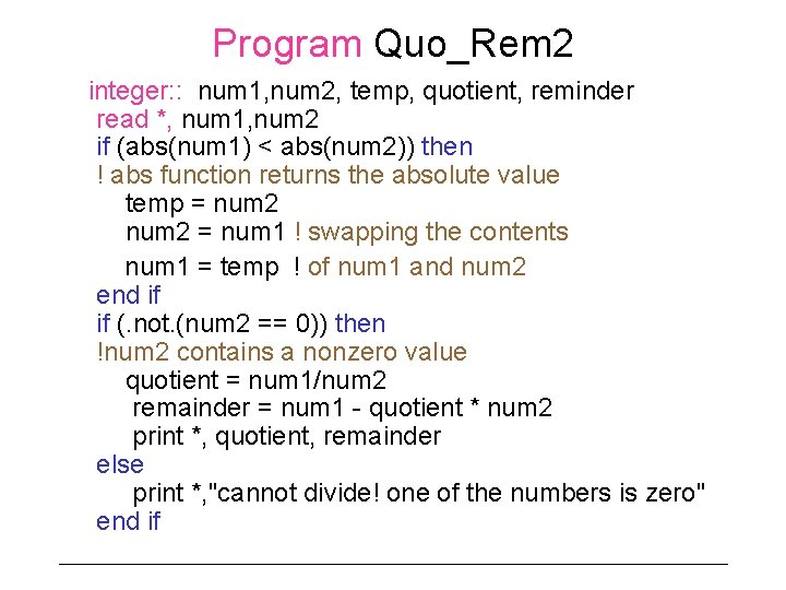 Program Quo_Rem 2 integer: : num 1, num 2, temp, quotient, reminder read *,