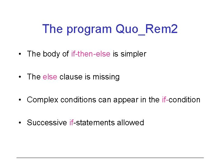 The program Quo_Rem 2 • The body of if-then-else is simpler • The else