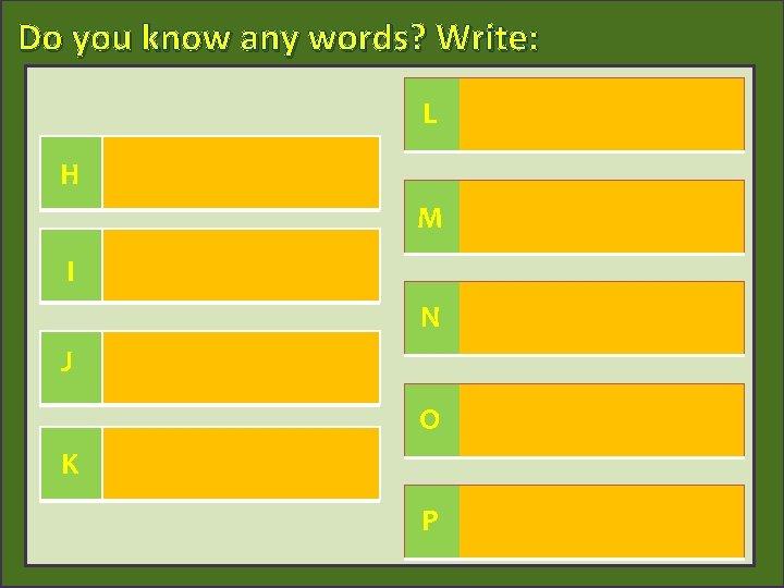 Do you know any words? Write: L H M I N J O K