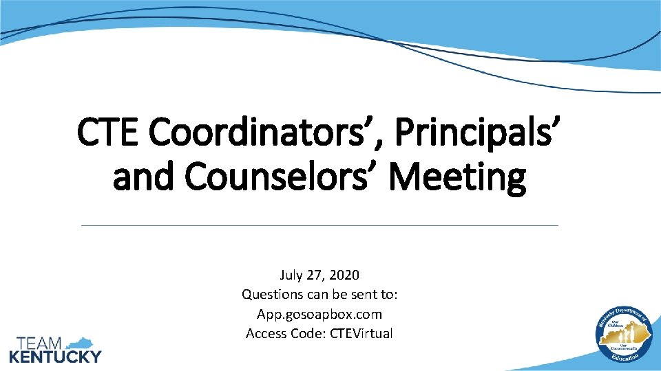CTE Coordinators', Principals' and Counselors' Meeting July 27, 2020 Questions can be sent to:
