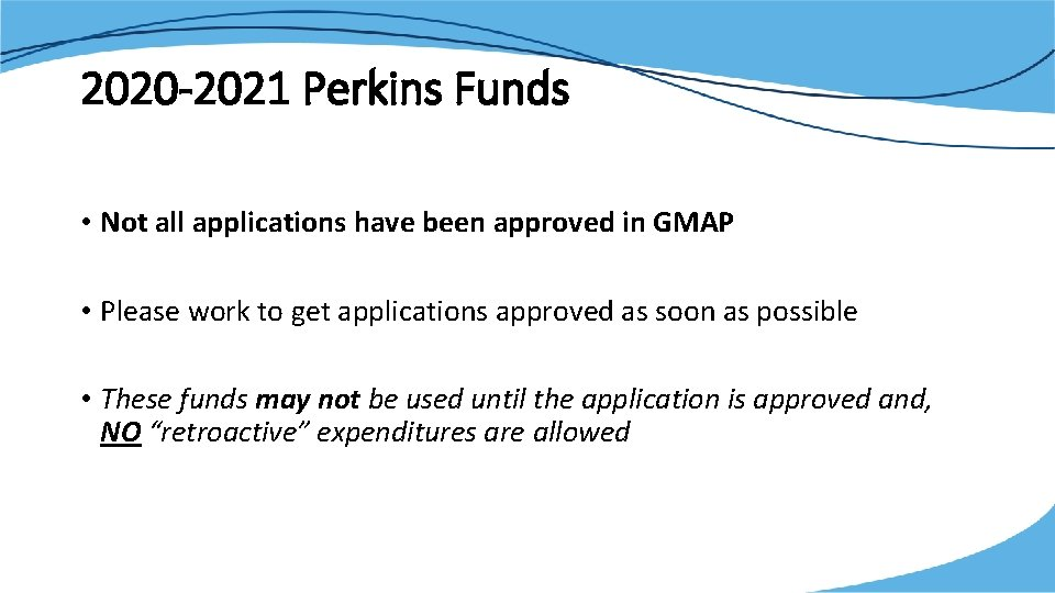 2020 -2021 Perkins Funds • Not all applications have been approved in GMAP •