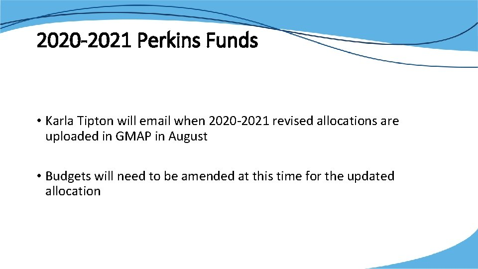 2020 -2021 Perkins Funds • Karla Tipton will email when 2020 -2021 revised allocations