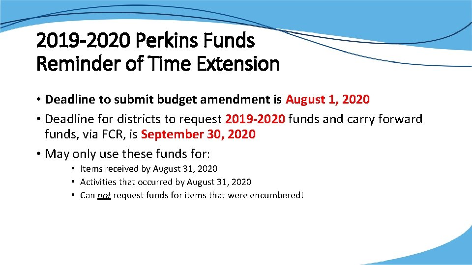 2019 -2020 Perkins Funds Reminder of Time Extension • Deadline to submit budget amendment