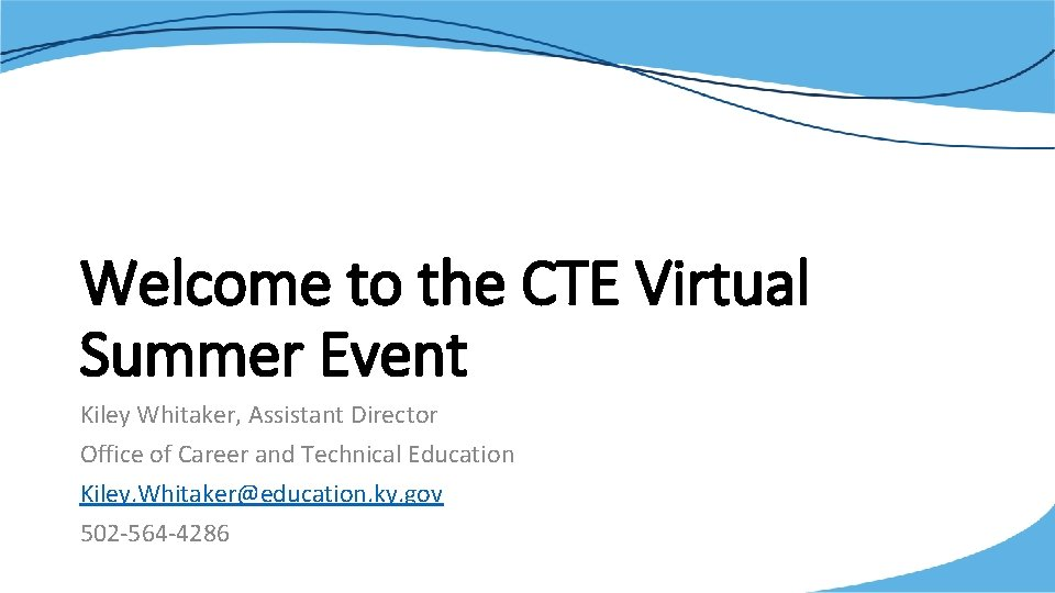 Welcome to the CTE Virtual Summer Event Kiley Whitaker, Assistant Director Office of Career