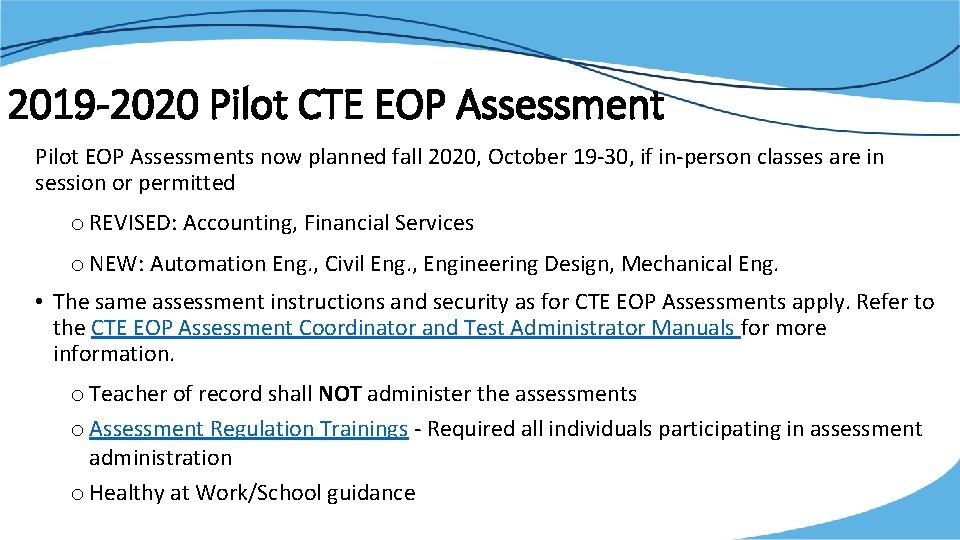 2019 -2020 Pilot CTE EOP Assessment Pilot EOP Assessments now planned fall 2020, October