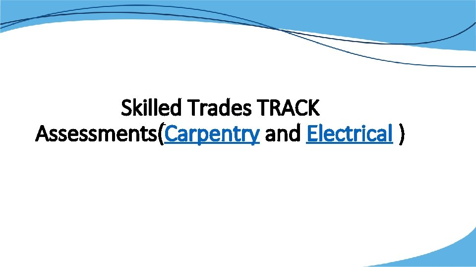 Skilled Trades TRACK Assessments(Carpentry and Electrical )