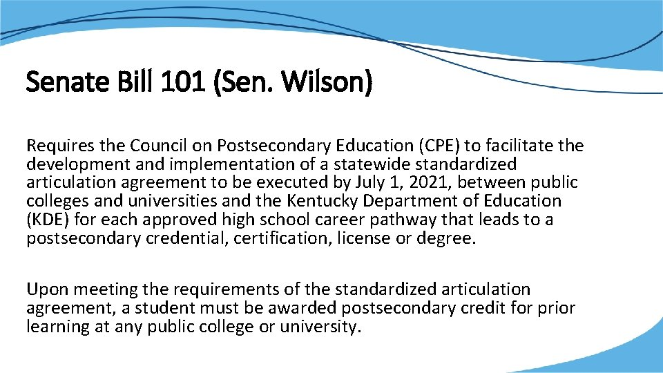 Senate Bill 101 (Sen. Wilson) Requires the Council on Postsecondary Education (CPE) to facilitate