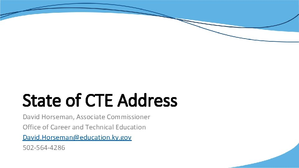State of CTE Address David Horseman, Associate Commissioner Office of Career and Technical Education