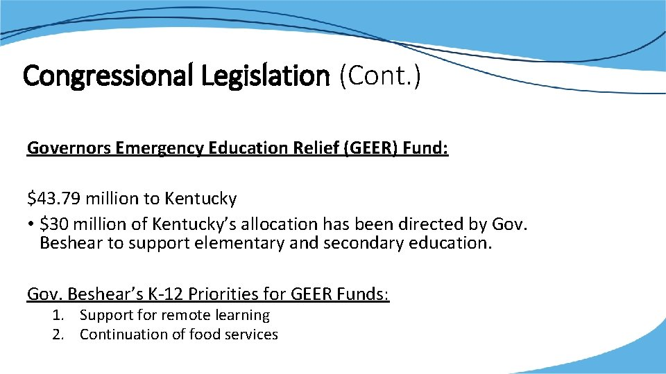 Congressional Legislation (Cont. ) Governors Emergency Education Relief (GEER) Fund: $43. 79 million to