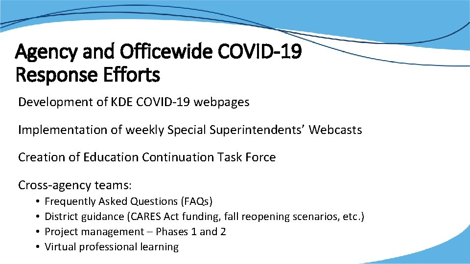 Agency and Officewide COVID-19 Response Efforts Development of KDE COVID-19 webpages Implementation of weekly
