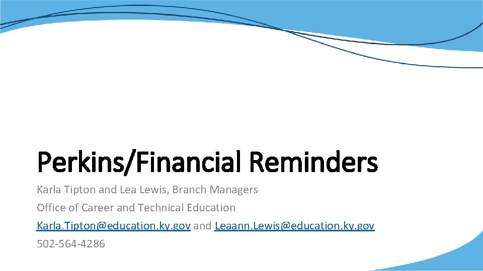 Perkins/Financial Reminders Karla Tipton and Lea Lewis, Branch Managers Office of Career and Technical