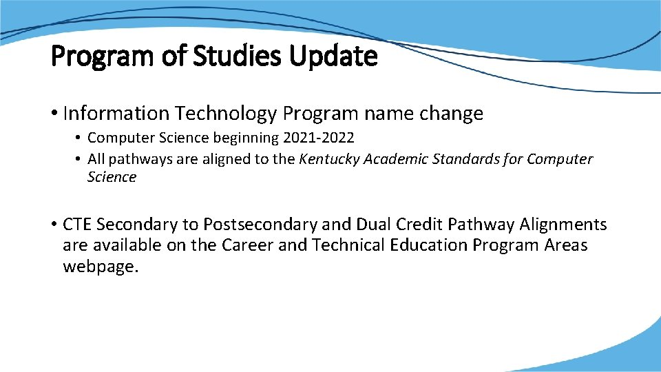 Program of Studies Update • Information Technology Program name change • Computer Science beginning