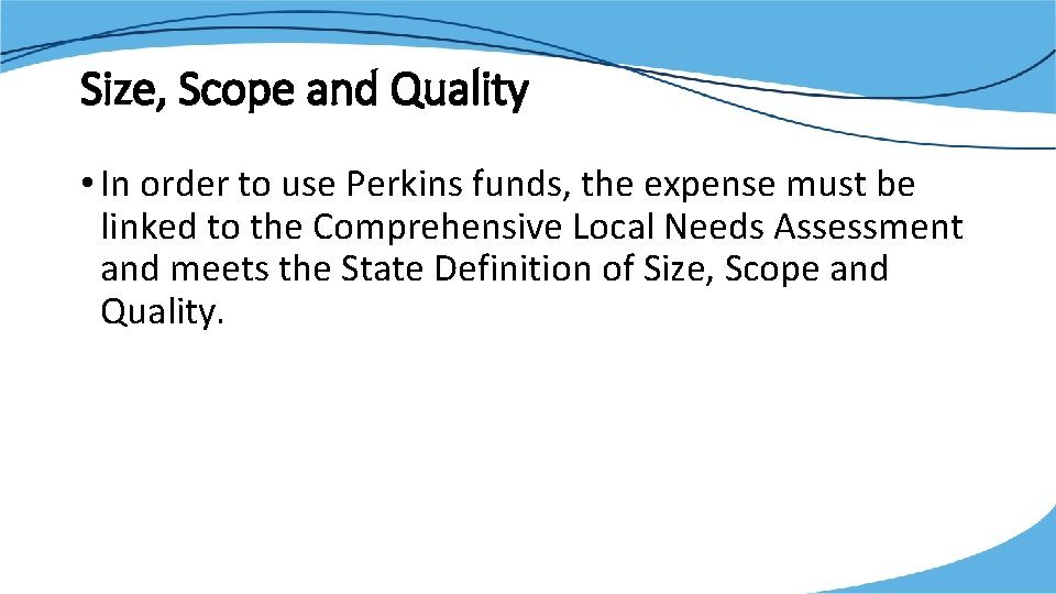 Size, Scope and Quality • In order to use Perkins funds, the expense must