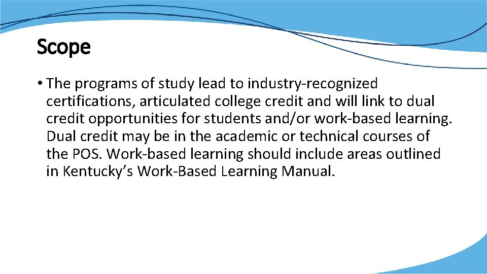 Scope • The programs of study lead to industry-recognized certifications, articulated college credit and