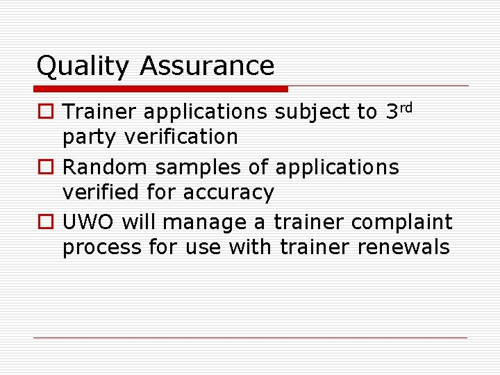 Quality Assurance o Trainer applications subject to 3 rd party verification o Random samples