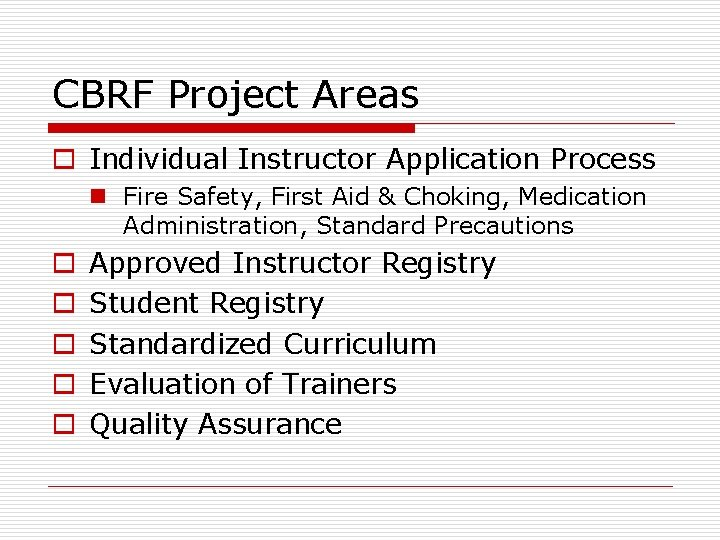 CBRF Project Areas o Individual Instructor Application Process n Fire Safety, First Aid &