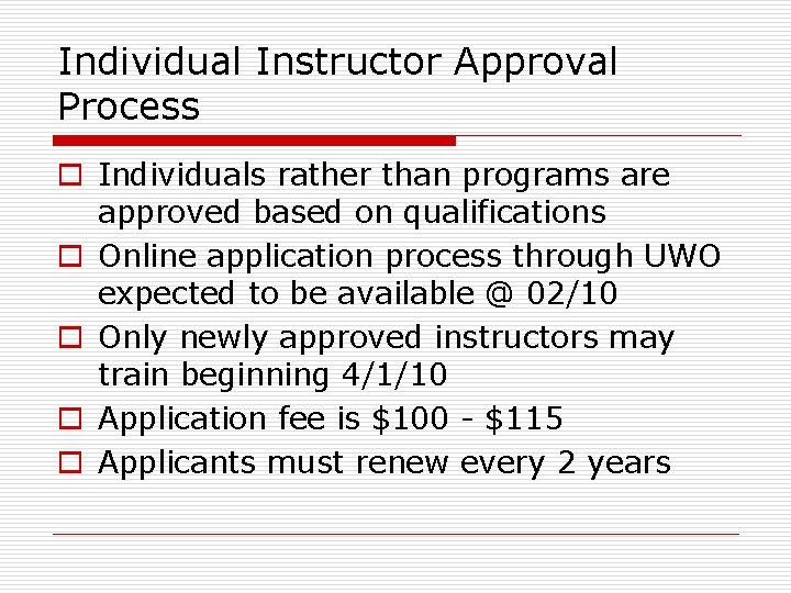 Individual Instructor Approval Process o Individuals rather than programs are approved based on qualifications