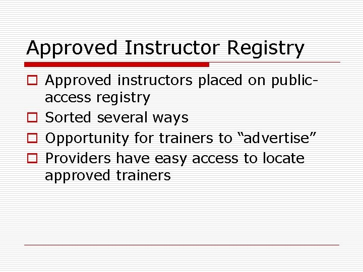 Approved Instructor Registry o Approved instructors placed on publicaccess registry o Sorted several ways