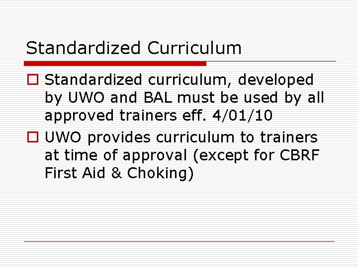 Standardized Curriculum o Standardized curriculum, developed by UWO and BAL must be used by