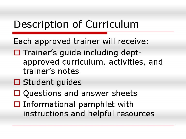 Description of Curriculum Each approved trainer will receive: o Trainer's guide including deptapproved curriculum,