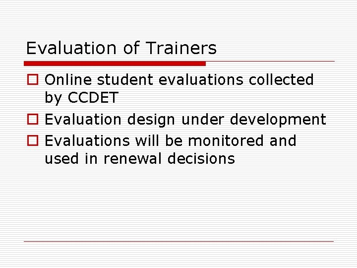 Evaluation of Trainers o Online student evaluations collected by CCDET o Evaluation design under