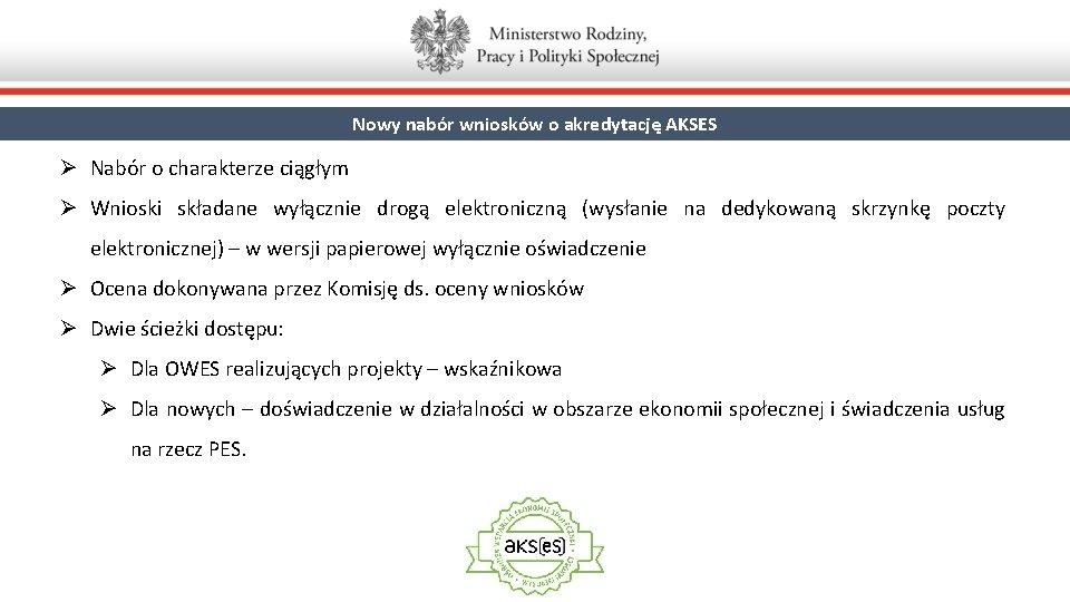 Nowy nabór wniosków o akredytację AKSES Ø Nabór o charakterze ciągłym Ø Wnioski składane
