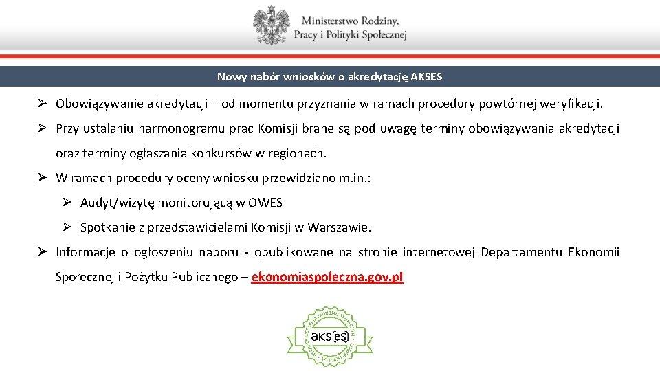 Nowy nabór wniosków o akredytację AKSES Ø Obowiązywanie akredytacji – od momentu przyznania w