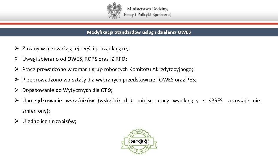 Modyfikacja Standardów usług i działania OWES Ø Zmiany w przeważającej części porządkujące; Ø Uwagi