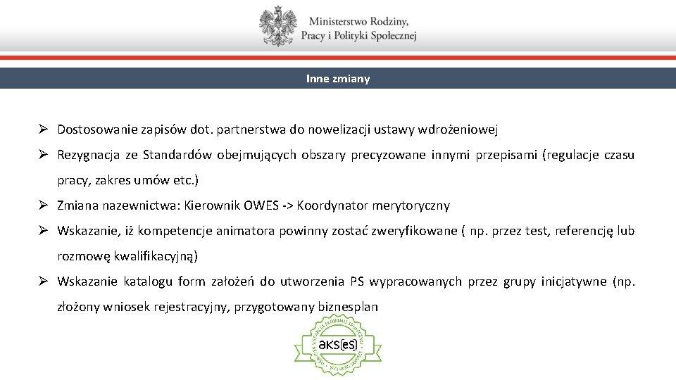 Inne zmiany Ø Dostosowanie zapisów dot. partnerstwa do nowelizacji ustawy wdrożeniowej Ø Rezygnacja ze
