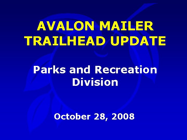 AVALON MAILER TRAILHEAD UPDATE Parks and Recreation Division October 28, 2008