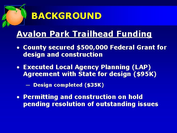 BACKGROUND Avalon Park Trailhead Funding • County secured $500, 000 Federal Grant for design
