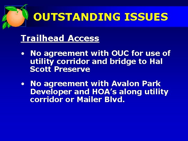OUTSTANDING ISSUES Trailhead Access • No agreement with OUC for use of utility corridor