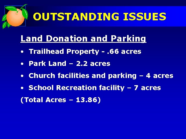 OUTSTANDING ISSUES Land Donation and Parking • Trailhead Property -. 66 acres • Park