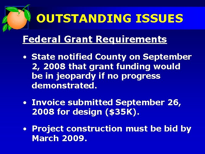 OUTSTANDING ISSUES Federal Grant Requirements • State notified County on September 2, 2008 that
