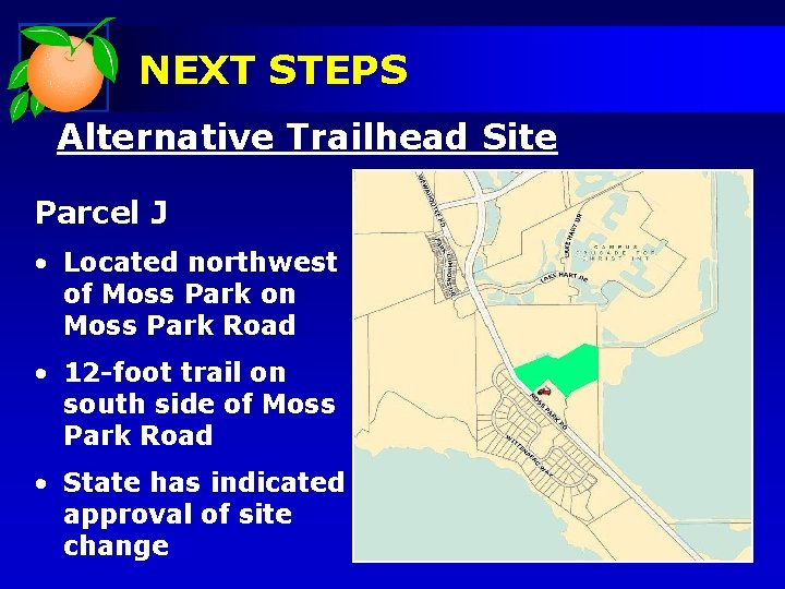 NEXT STEPS Alternative Trailhead Site Parcel J • Located northwest of Moss Park on