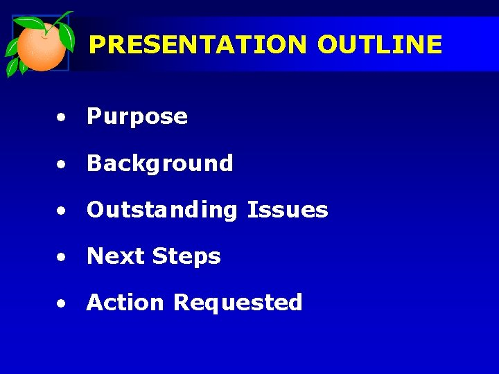PRESENTATION OUTLINE • Purpose • Background • Outstanding Issues • Next Steps • Action