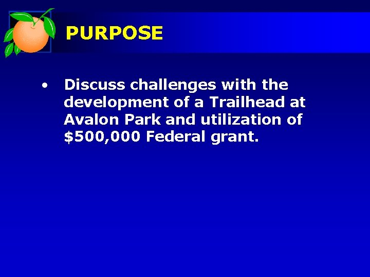 PURPOSE • Discuss challenges with the development of a Trailhead at Avalon Park and