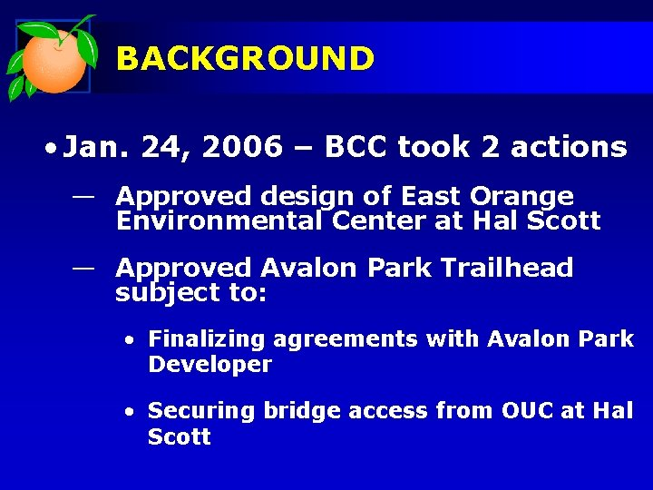 BACKGROUND • Jan. 24, 2006 – BCC took 2 actions — Approved design of