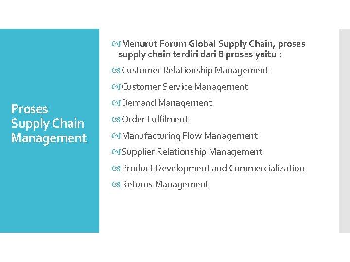Menurut Forum Global Supply Chain, proses supply chain terdiri dari 8 proses yaitu