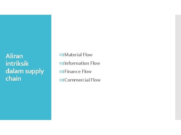 Aliran intriksik dalam supply chain Material Flow Information Flow Finance Flow Commercial Flow