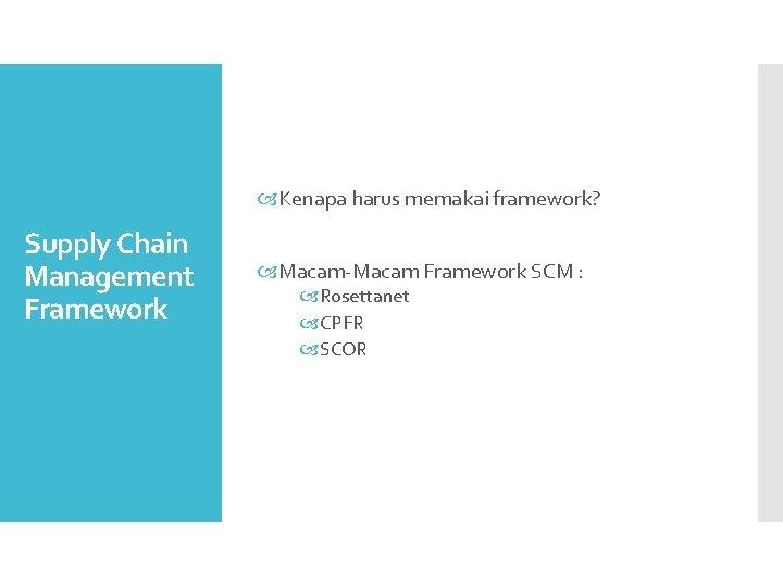 Kenapa harus memakai framework? Supply Chain Management Framework Macam-Macam Framework SCM : Rosettanet