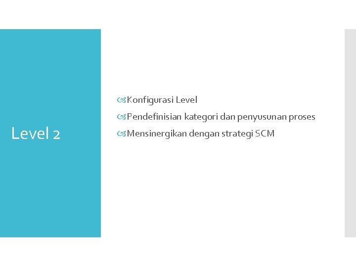 Konfigurasi Level 2 Pendefinisian kategori dan penyusunan proses Mensinergikan dengan strategi SCM