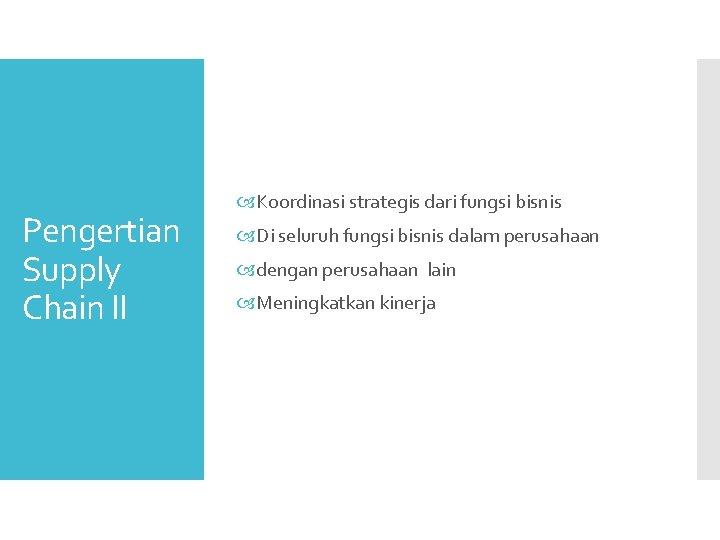 Pengertian Supply Chain II Koordinasi strategis dari fungsi bisnis Di seluruh fungsi bisnis dalam