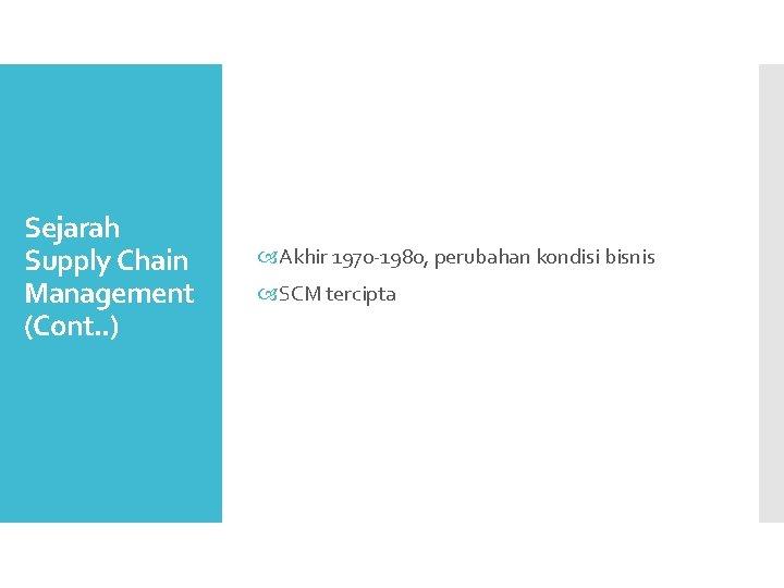 Sejarah Supply Chain Management (Cont. . ) Akhir 1970 -1980, perubahan kondisi bisnis SCM