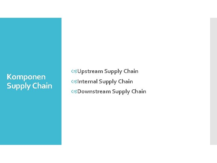 Komponen Supply Chain Upstream Supply Chain Internal Supply Chain Downstream Supply Chain
