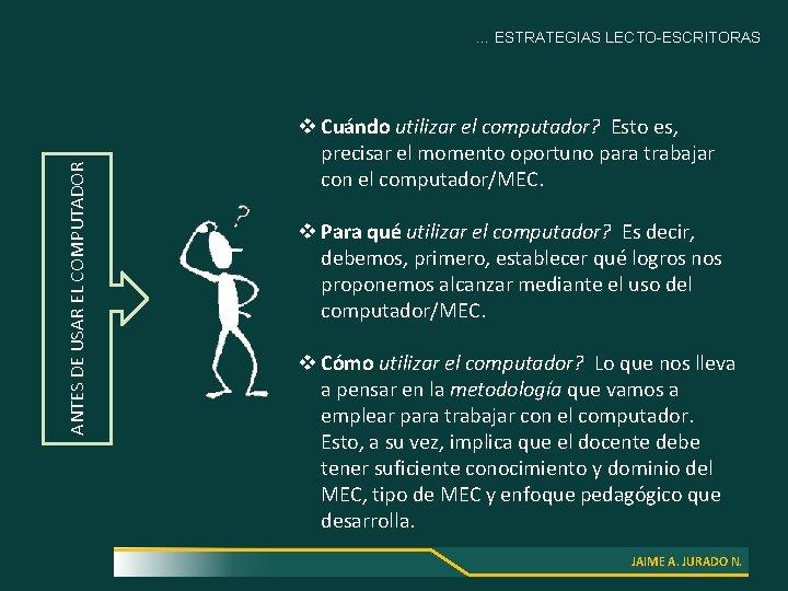 ANTES DE USAR EL COMPUTADOR … ESTRATEGIAS LECTO-ESCRITORAS v Cuándo utilizar el computador? Esto