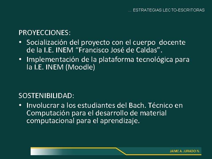 … ESTRATEGIAS LECTO-ESCRITORAS PROYECCIONES: • Socialización del proyecto con el cuerpo docente de la